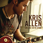 Live Like We're Dying by Kris Allen
