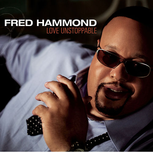 Love Unstoppable by Fred Hammond
