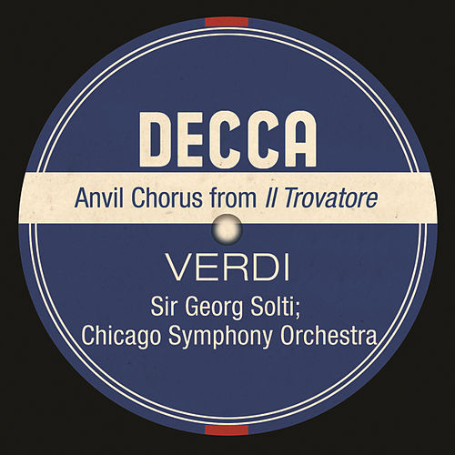 Anvil Chorus From Il Trovatore by Chicago Symphony Chorus