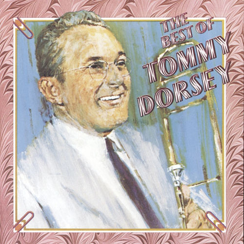 The Best Of Tommy Dorsey (RCA) by Tommy Dorsey