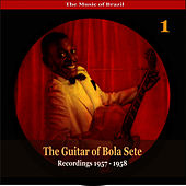 The Music of Brazil / The Guitar of Bola Sete Volume 1 / Recordings 1957 - 1958 by Bola Sete