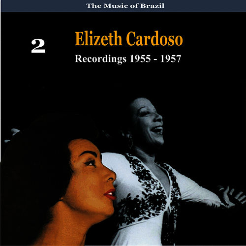 The Music of Brazil: Elizeth Cardoso, Volume 2 - Recordings 1955 - 1957 by Elizeth Cardoso