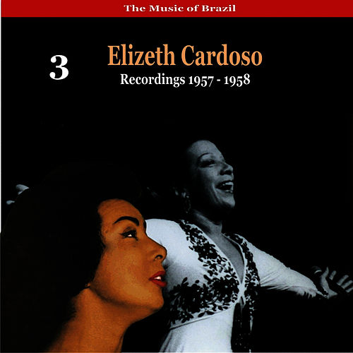 The Music of Brazil: Elizeth Cardoso, Volume 3 - Recordings 1958 by Elizeth Cardoso