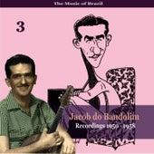 The Music of Brazil: Jacob do Bandolim, Volume 3 / Recordings 1950 - 1958 by Jacob Do Bandolim