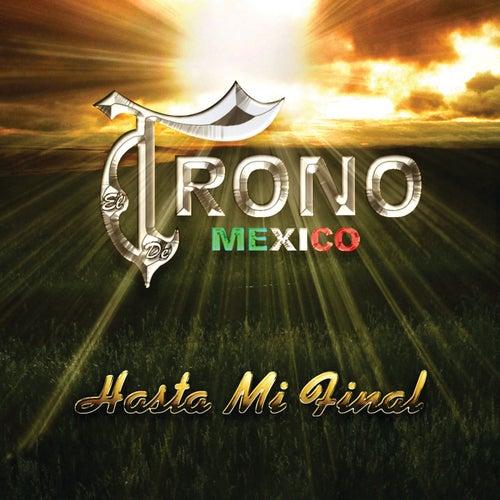 Hasta Mi Final by El Trono de Mexico