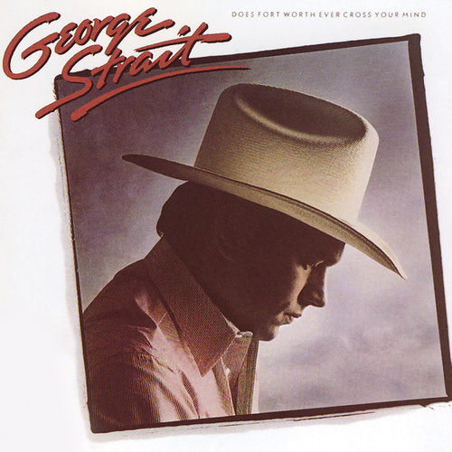Does Fort Worth Ever Cross Your Mind by George Strait