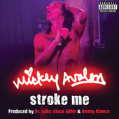 Stroke Me by Mickey Avalon