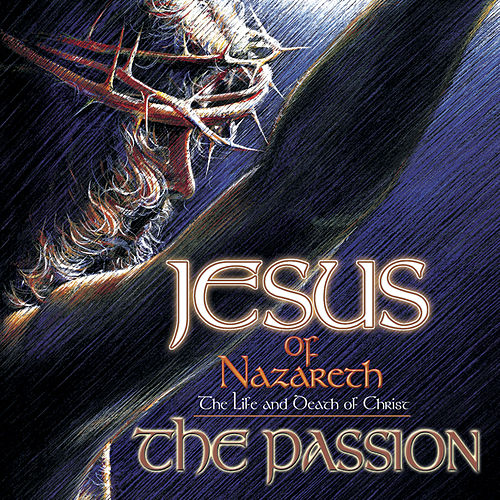 Jesus Of Nazareth: The Passion by Various Artists