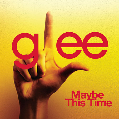 Maybe This Time (Glee Cast Version) by Glee Cast