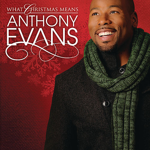 What Christmas Means by Anthony Evans
