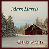 Christmas Is by Mark Harris