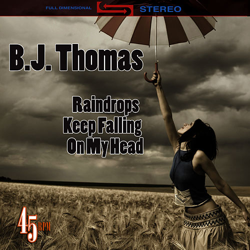 Raindrops Keep Falling On My Head (Re-Recorded / Remastered) by B.J. Thomas