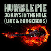 30 Days In The Hole (Live & Dangerous) by Humble Pie