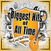 Biggest of All Time: Rock N' Roll Hits by Various Artists