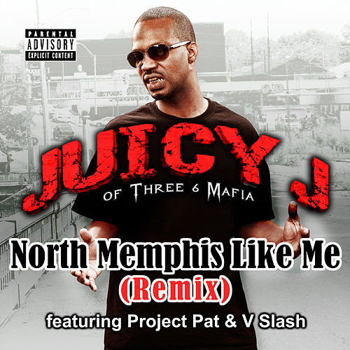 North Memphis Like Me by Juicy J