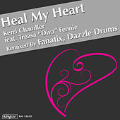 Heal My Heart (Fanatix & Dazzle Drums Remixes) by Kerri Chandler