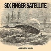 A Good Year For Hardness by Six Finger Satellite