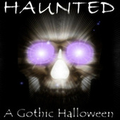 Haunted: A Gothic Halloween by Various Artists