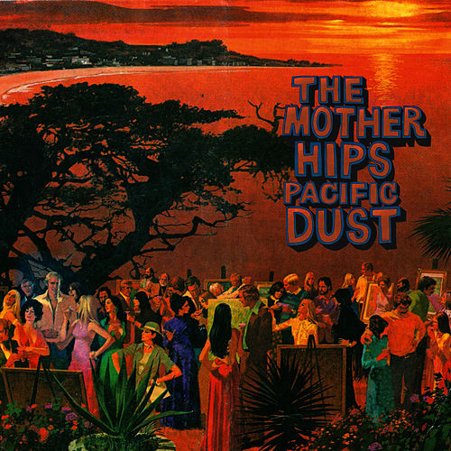 Pacific Dust by The Mother Hips