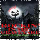 Rockin' In The Graveyard: A Psychobily Halloween by Various Artists