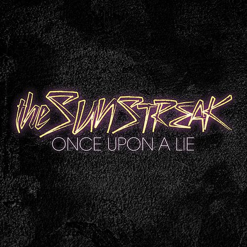 Once Upon A Lie by The Sunstreak