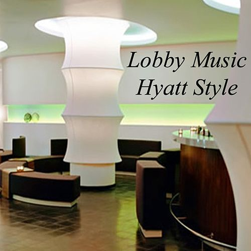 Lobby Music - Hyatt Style by Various Artists