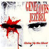 Giving Up The Ghost by Gene Loves Jezebel