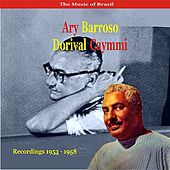 The Music of Brazil / Ary Barroso & Dorival Caymmi / Recordings 1953 - 1958 by Various Artists