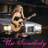Use Somebody by Margaret Durante