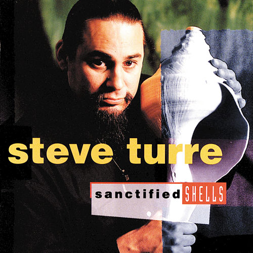 Sanctified Shells by Steve Turre
