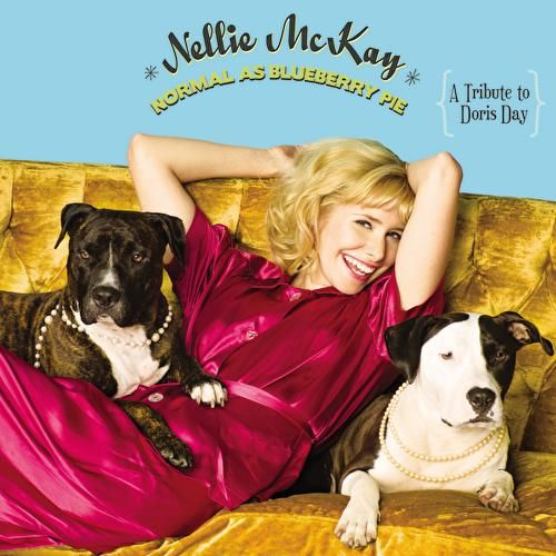 Normal As Blueberry Pie: A Tribute to Doris Day by Nellie McKay