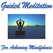 Guided Meditation For Achieving Mindfulness by Guided Meditation