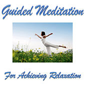 Guided Meditation For Achieving Relaxation by Guided Meditation
