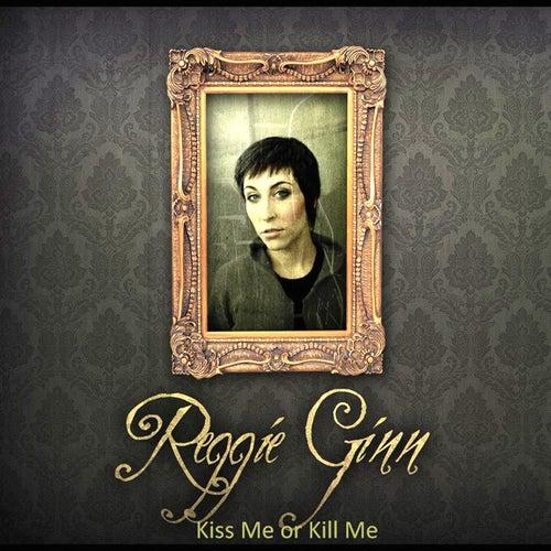 Kiss Me Or Kill Me by Reggie Ginn