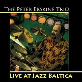 Peter Erskine Trio: Live At Jazz Baltica by Peter Erskine