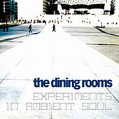 Experiments In Ambient Soul by The Dining Rooms