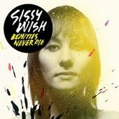 Beauties Never Die by Sissy Wish