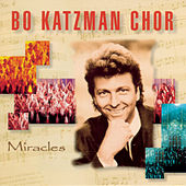 Miracles by Bo Katzman Chor