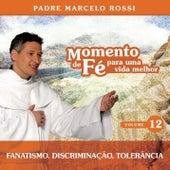 Momento De Fé Para Uma Vida Melhor (Fanatismo, Discriminação, Tolerância) by Padre Marcelo Rossi