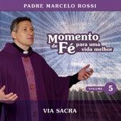 Momento De Fé Para Uma Vida Melhor (Via Sacra) by Padre Marcelo Rossi