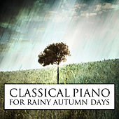 Classical Piano for Rainy Autumn Days by Various Artists