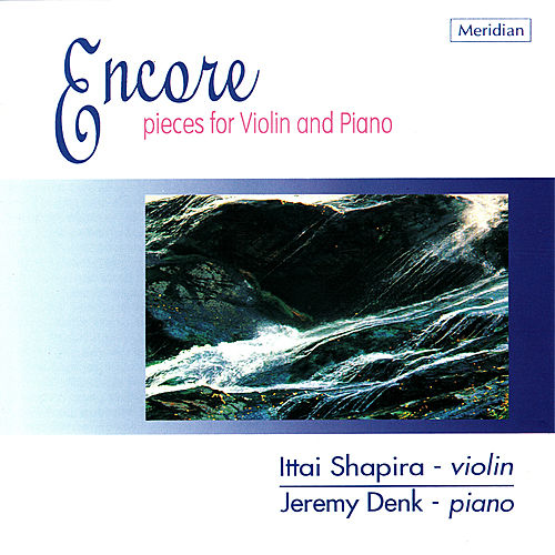 Encore - Pieces for Violin and Piano By Chopin, Mussorgsky, Mendelssohn, et al by Ittai Shapira