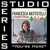 You're Here [Studio Series Performance Track] by Francesca Battistelli