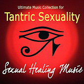Ultimate Music Collection for Tantric Sexuality - Sexual Healing Music by Tantra Masters