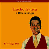 The Music of Chile / Lucho Gatica, a Bolero Singer / Recordings 1958 by Lucho Gatica