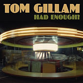 Had Enough? by Tom Gillam