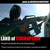 Land Of Corruption (Soundtrack Documentary Police Mexicaines Et Barons de la Drogue La Grand Corruption) by Maximilien Mathevon
