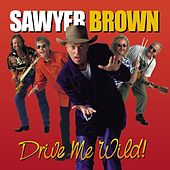 Drive Me Wild by Sawyer Brown
