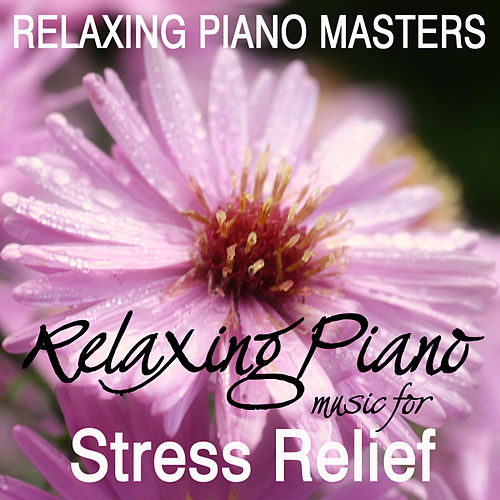 Relaxing Piano Music For Meditation, Relaxation, Massage,Tai Chi & Spa - Music For Stress Relief by Relaxing Piano Masters