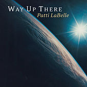 Way Up There by Patti LaBelle